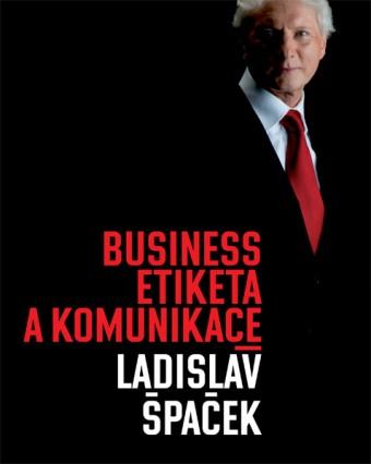 Obal nové knihy Ladislava Špačka - Business etiketa a komunikace